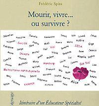 Mourir, vivre ou survivre? Itinéraire d'un éducateur spécialisé