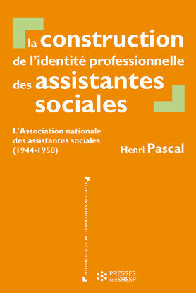 La construction de l'identité professionnelle des assistantes sociales - L'Association nationale des assistantes sociales (1944-1950) par Henri Pascal