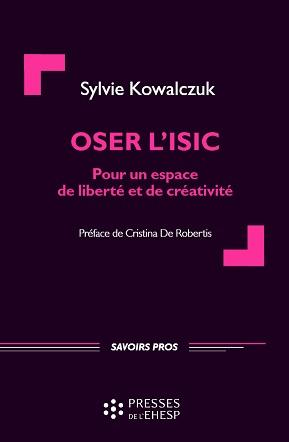 Oser l'ISIC - Pour un espace de liberté et de créativité par Sylvie Kowalczuk