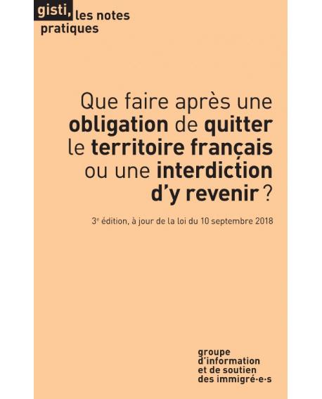 Que faire après une obligation de quitter le territoire français ou une interdiction d'y revenir ? - Note Pratique du GISTI
