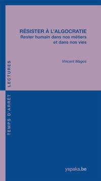 Vincent Magos - Résister à l'algocratie - Rester humain dans nos métiers et dans nos vies