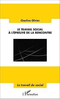 Le travail social à l'épreuve de la rencontre par Charline Olivier