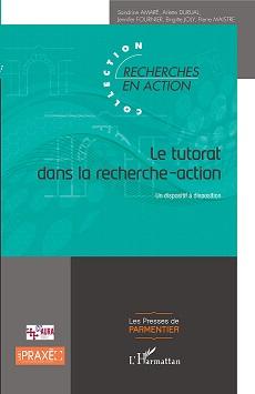 Le Tutorat dans la Recherche Action – Un dispositif à disposition par Sandrine Amaré, Arlette Durual, Jennifer Fournier, Brigitte Joly, Pierre Maistre