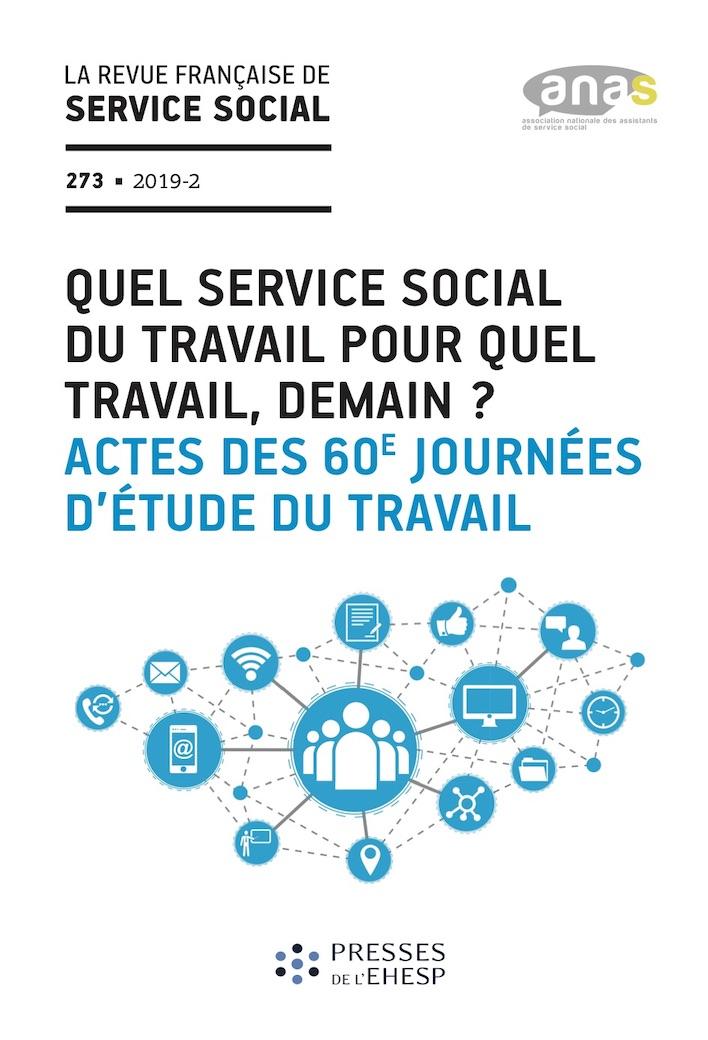 """RFSS N°273 : """"Quel service social du travail pour quel travail, demain ? Actes des 60e Journées d'Étude du Travail"""""""