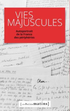 Vies majuscules - Autoportrait de la France des périphéries - Édouard Zambeaux, Emmanuel Vaillant