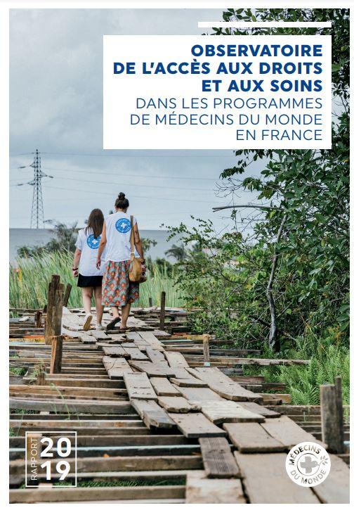 Médecins du Monde - Observatoire de l'accès aux droits et aux soins dans les programmes de médecins du monde en France - Rapport 2019