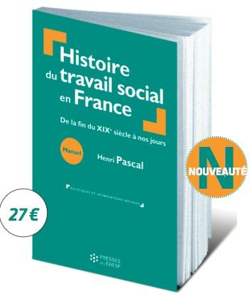Histoire du Travail Social en France : le nouvel ouvrage d'Henri PASCAL