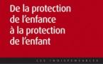 De la protection de l'enfance à la protection de l'enfant 3e édition