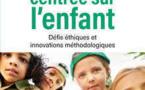 La recherche centrée sur l'enfant. Défis éthiques et innovations méthodologiques